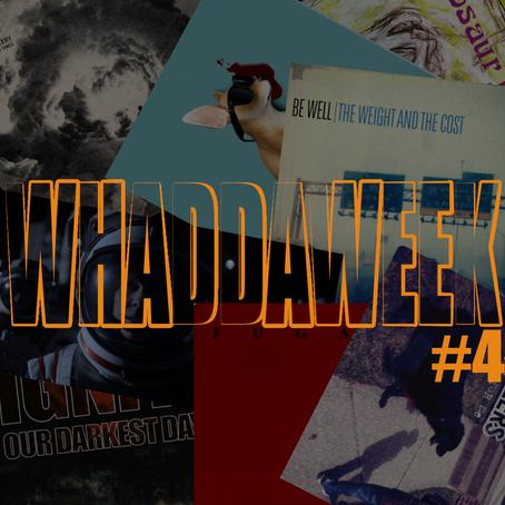 Whaddaweek #4