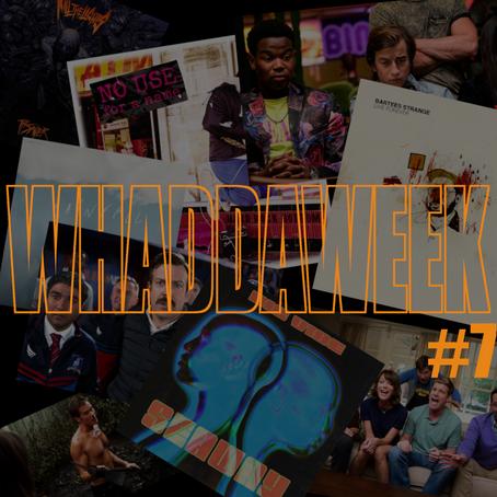 Whaddaweek #7