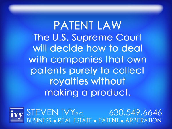 STEVEN IVY P.C. - Supreme Court to decide faith of companies that own patents pu