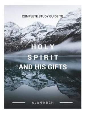 Complete Guide Holy Spirit and His Gifts