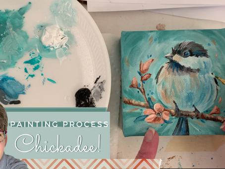 Chickadee Painting Process Video!