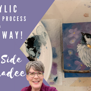 """My Good Side"" Process Painting - Chickadee!"