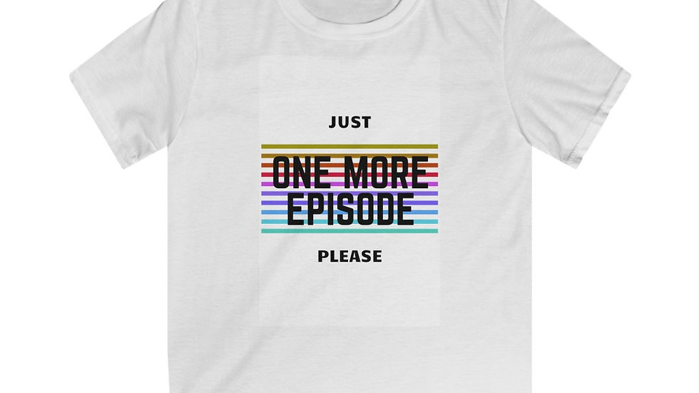 Just One More Episode! Kids Tee