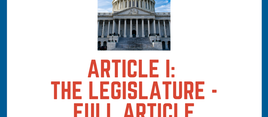 The United States Constitution Explained: Article I - The Legislature  - Full Article