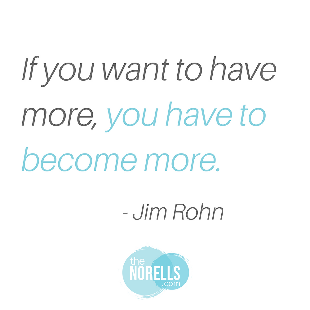 If you want to have more you have to become more Jim Rohn