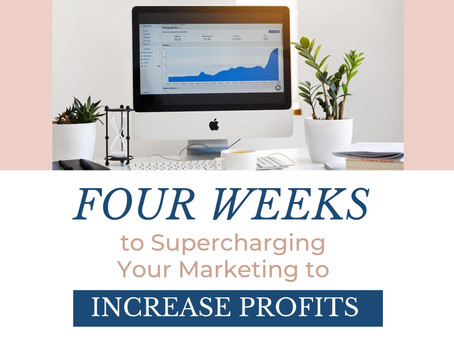Four Weeks to Supercharging Your Marketing to Increase Profits