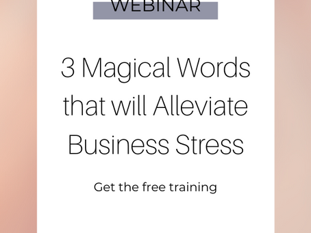 3 Magical Words that will Alleviate Business Stress