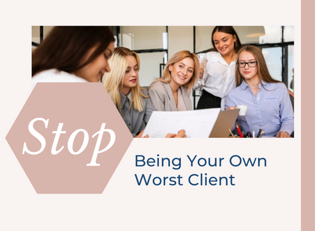 Stop Being Your Own Worst Client