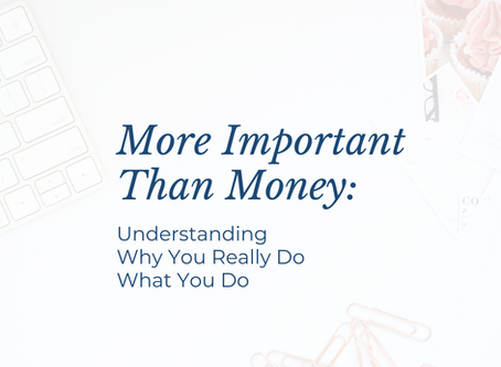 More Important Than Money: Understanding Why You Really Do What You Do