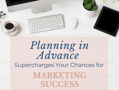 Planning in Advance Supercharges Your Chances for Marketing Success