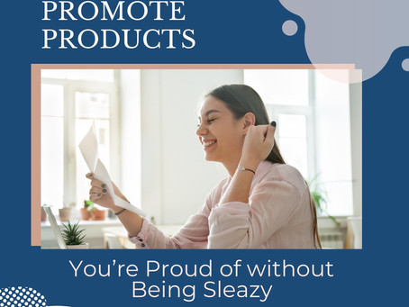 How to Promote Products You're Proud of without Being Sleazy