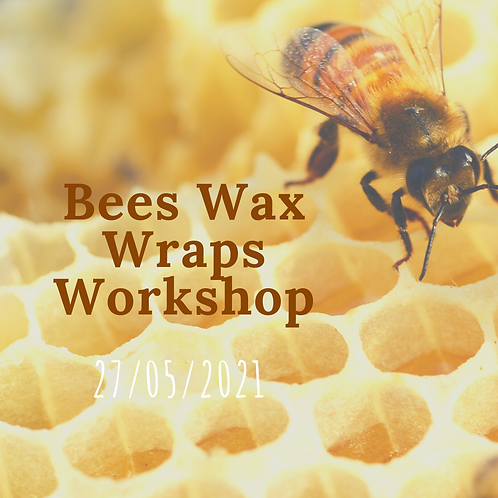 Bees Wax Wraps Workshop 27th May 2021