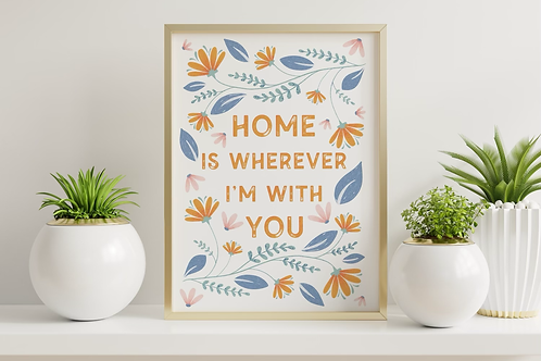 Home is wherever I'm with you- A4 print