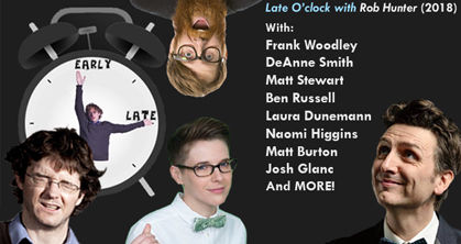 Late O'clock (LIVE) 2018 - Rob Hunter, Frank Woodley, DeAnne Smith, Matt Stewart, Ben Russell, Laura Dunemann, Naomi Higgins, Matt Burton, Josh Glanc