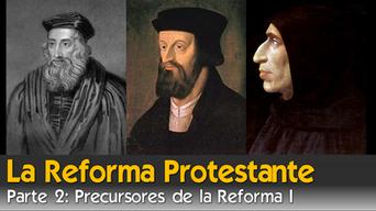 La Reforma Protestante (parte 2) Precursores de la Reforma I
