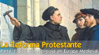 La Reforma Protestante (parte 1) Situación Religiosa en Europa Medieval