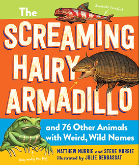 The Screaming Hairy Armadillo and 76 Other Animals with Weird, Wild Names   Workman Publishing
