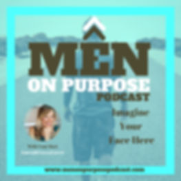 Men On Purpose Podcast Your Face Here Ba
