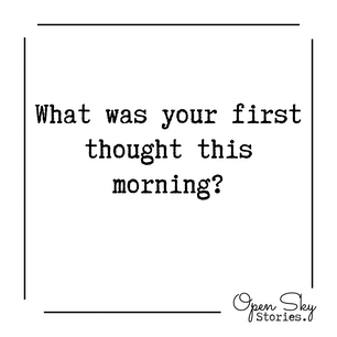 What was your first thought this morning?