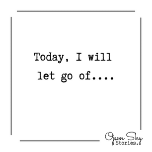 Today, I will let go of...