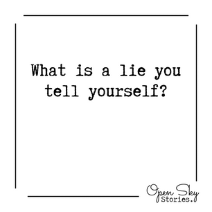What is a lie you tell yourself?