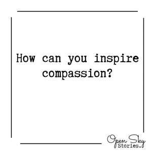 how can you inspire compassion?