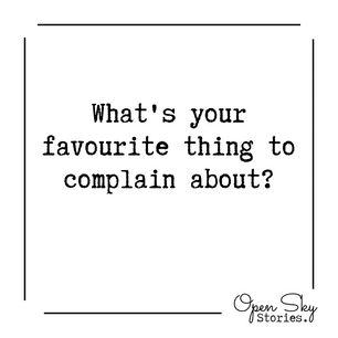 What's your favourite thing to complain about?