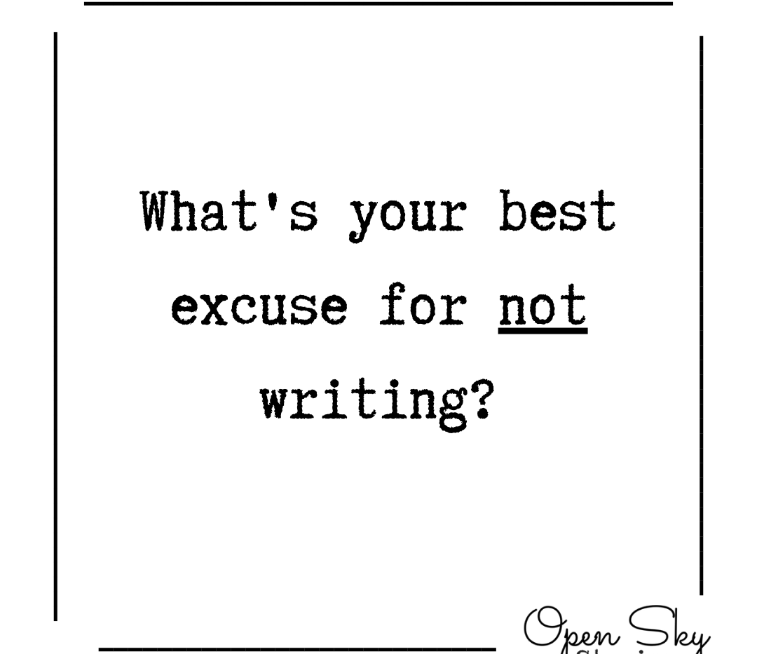 Writing Prompt: What's your best excuse for not writing?