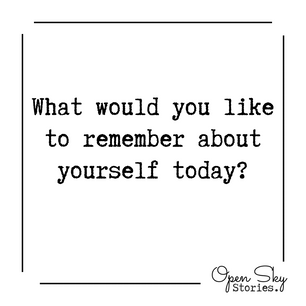 What would you like to remember about yourself today?