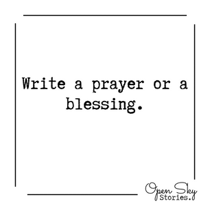 Write a prayer or a blessing.