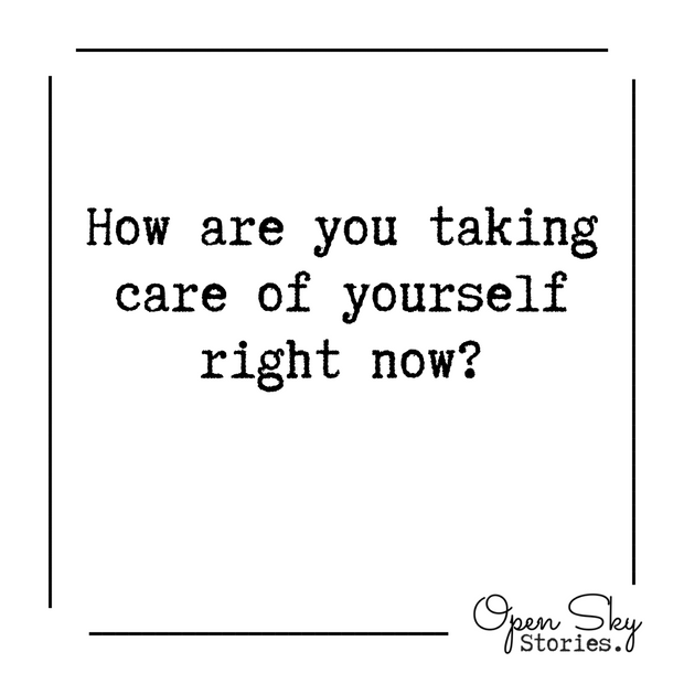 How are you taking care of yourself?
