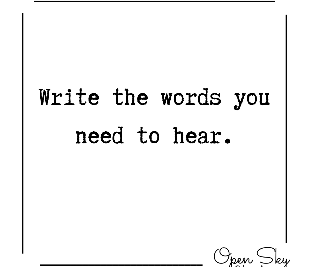 Writing Prompt: Write the words you need to hear.