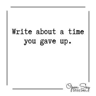 Write about a time you gave up.