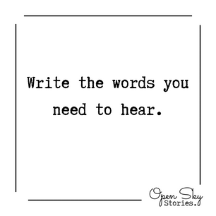 write the words you need to hear.