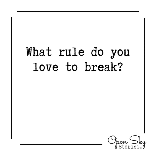 What rule do you love to break?