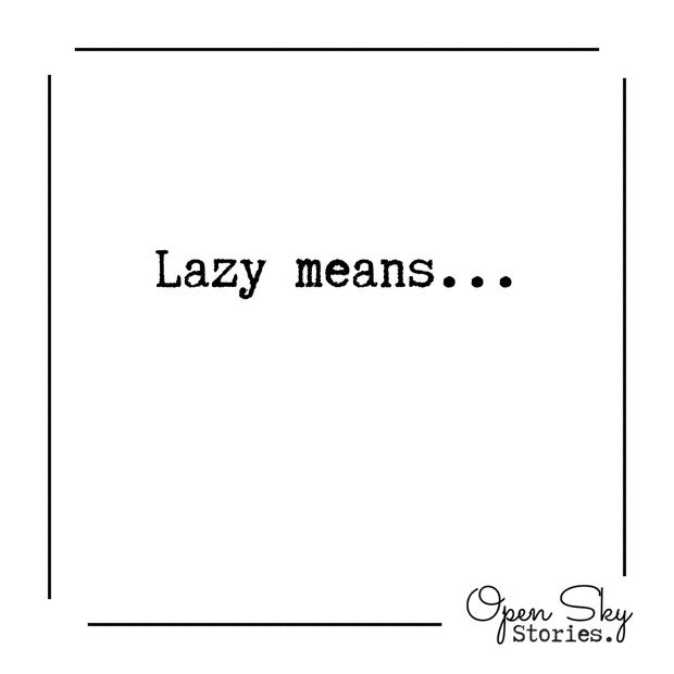 Lazy means..