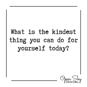 What is the kindest thing you can do for yourself today?