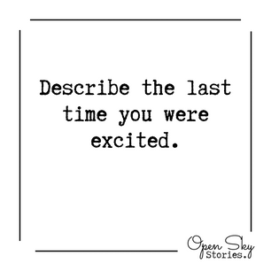 Describe the last time you were excited?