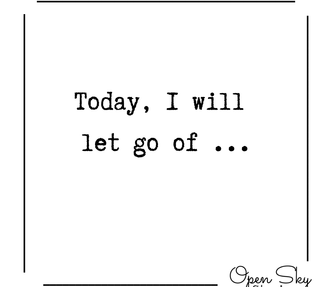 Writing Prompt: Today, I will let go of...
