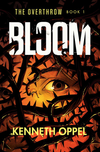 Bloom:  The Overthrow #1 by Kenneth Oppel