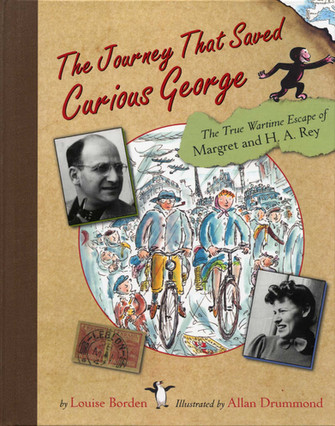 The Journey that Saved Curious George:  The True Wartime Escape of Margret and H.A. Rey by Louise Bo