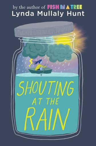 Shouting at the Rain by Lynda Mullaly Hunt