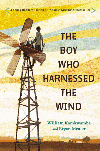 The Boy Who Harnessed the Wind (Young Readers Edition) by William Kamkwamba and Bryan Mealer