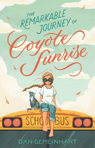 The Remarkable Journey of Coyote Sunrise by Dan Gemeinhart