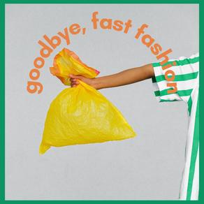 Goodbye, fast fashion.