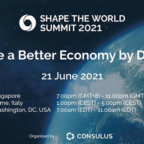 Shape the World Summit 2021 : Shape a Better Economy by Design