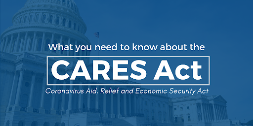 The Coronavirus Aid, Relief and Economic Security Act (CARES)