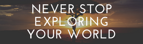 Never Stop Exploring Your World