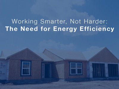 Working Smarter, Not Harder: The Need for Energy Efficiency