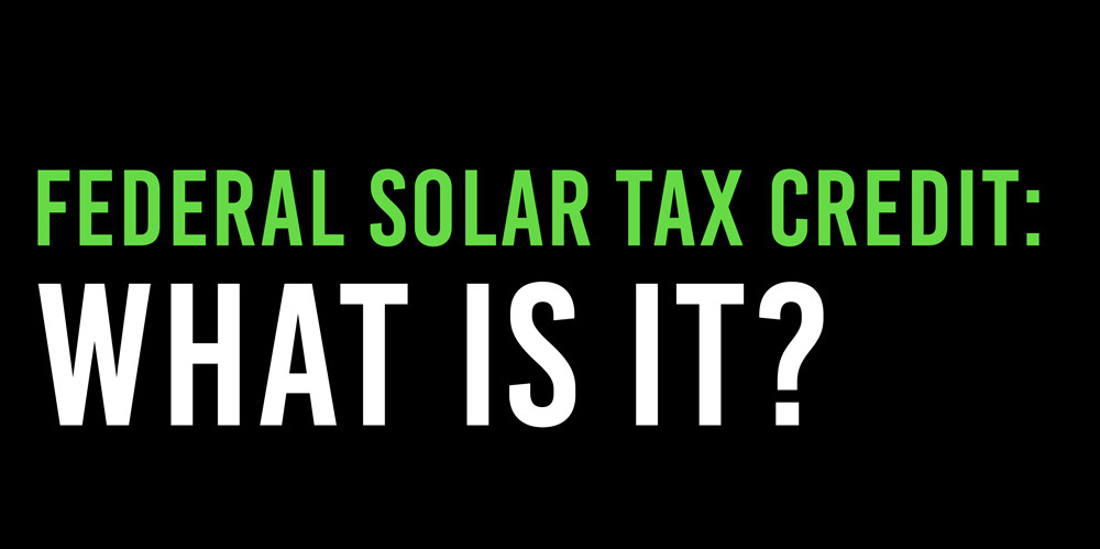 Federal Solar Tax Credit: What is it?
